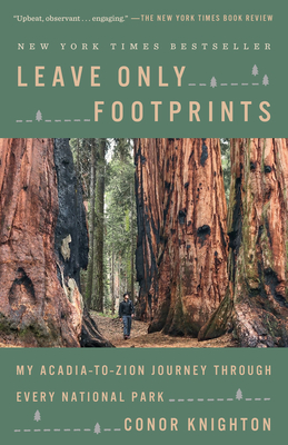 Leave Only Footprints: My Acadia-To-Zion Journey Through Every National Park - Knighton, Conor