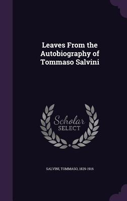 Leaves from the Autobiography of Tommaso Salvini - Salvini, Tommaso