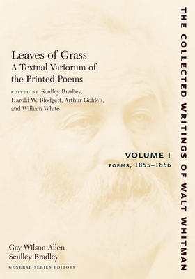 Leaves of Grass, a Textual Variorum of the Printed Poems: Volume I: Poems: 1855-1856 - Whitman, Walt, and Bradley, Sculley (Editor), and Blodgett, Harold W (Editor)