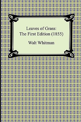 Leaves of Grass: The First Edition (1855) - Whitman, Walt