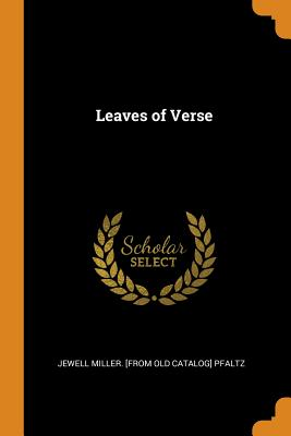 Leaves of Verse - Pfaltz, Jewell Miller [From Old Catalog