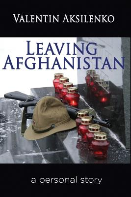 Leaving Afghanistan: A Personal Story - Aksilenko, Valentin