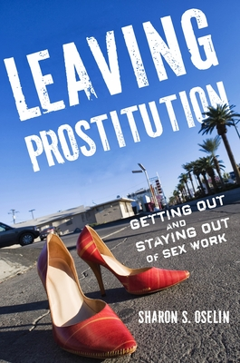 Leaving Prostitution: Getting Out and Staying Out of Sex Work - Oselin, Sharon S