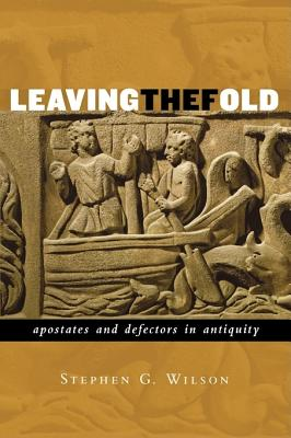 Leaving the Fold: Apostates and Defectors in Antiquity - Wilson, Stephen