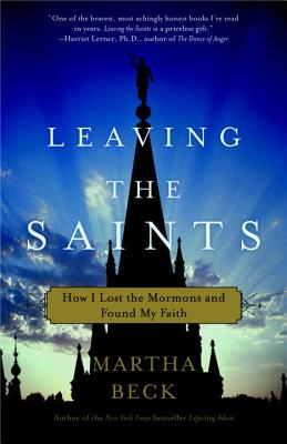 Leaving the Saints: How I Lost the Mormons and Found My Faith - Beck, Martha