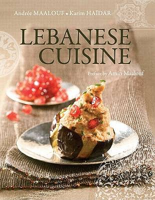 Lebanese Cuisine: Past and Present - Maalouf, Andree, and Haidar, Karim, and Maalouf, Amin (Preface by)