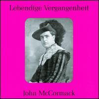 Lebendige Vergangenheit: John McCormack - Giuseppe Mario Sammarco (baritone); John McCormack (tenor); Josephine Jacoby (vocals); Lucrezia Bori (soprano);...