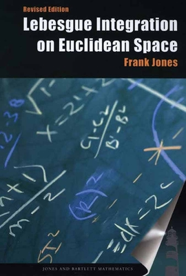 Lebesgue Integration on Euclidean Space, Revised Edition - Jones, Frank