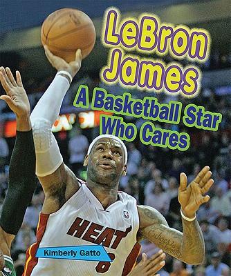 Lebron James: A Basketball Star Who Cares - Gatto, Kimberly A
