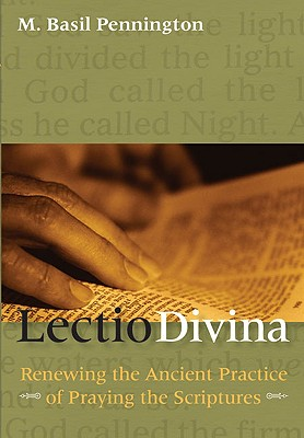 Lectio Divina: Renewing the Ancient Practice of Praying with the Scriptures - Pennington, M Basil, Father, Ocso, and Pennignton, M Basil