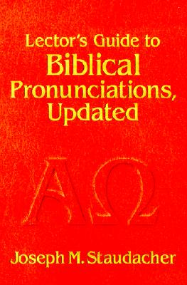 Lector's Guide to Biblical Pronunciations - Staudacher, Joseph M, and Dubruiel, Michael (Introduction by)