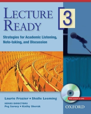 Lecture Ready 3: Strategies for Academic Listening, Note-Taking, and Discussion - Sarosy, Peg, and Sherak, Kathy