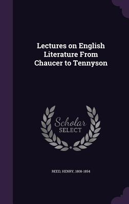 Lectures on English Literature from Chaucer to Tennyson - Reed, Henry