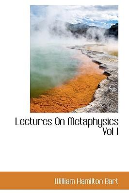 Lectures on Metaphysics Vol I - Bart, William Hamilton