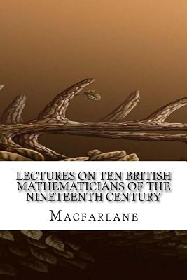 Lectures on Ten British Mathematicians of the Nineteenth Century - MacFarlane