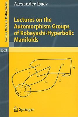 Lectures on the Automorphism Groups of Kobayashi-Hyperbolic Manifolds - Isaev, Alexander