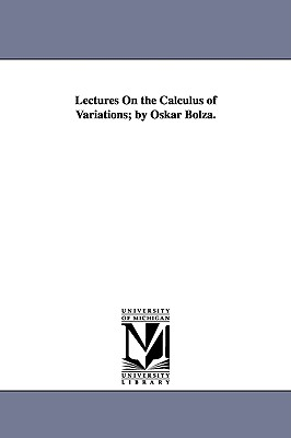 Lectures on the Calculus of Variations; By Oskar Bolza. - Bolza, Oskar, Dr.