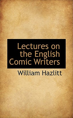 Lectures on the English Comic Writers - Hazlitt, William