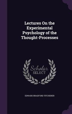 Lectures on the Experimental Psychology of the Thought-Processes - Titchener, Edward Bradford