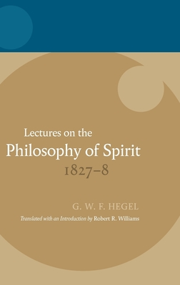 Lectures on the Philosophy of Spirit 1827-8 - Hegel, G. W. F., and Williams, Robert R. (Translated by)