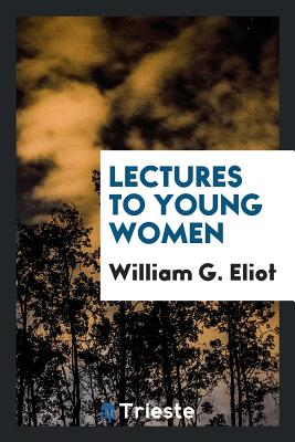 Lectures to Young Women - Eliot, William G
