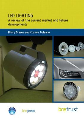 LED Lighting: A Review of the Current Market and Future Developments - Graves, Hilary, and Ticleanu, Cosmin