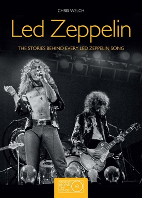 Led Zeppelin: The Stories Behind Every Led Zeppelin Song - Welch, Chris