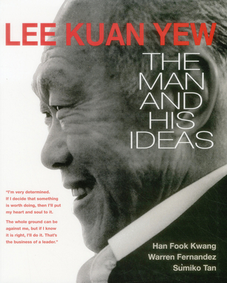 Lee Kuan Yew: The Man and His Ideas 2015 - Kwang, Han Fook, and Fernandez, Warren, and Tan, Sumiko