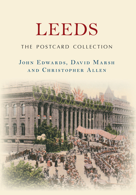 Leeds The Postcard Collection - Edwards, John, and Marsh, David, and Allen, Christopher