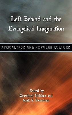 Left Behind and the Evangelical Imagination - Gribben, Crawford (Editor), and Sweetnam, Mark S (Editor)