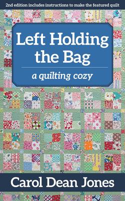 Left Holding the Bag: A Quilting Cozy - Jones, Carol Dean