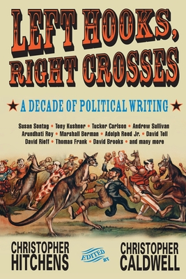 Left Hooks, Right Crosses: Highlights from a Decade of Political Brawling - Hitchens, Christopher