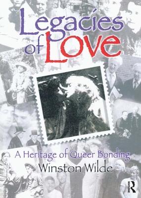 Legacies of Love: A Heritage of Queer Bonding - Wilde, Winston