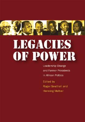 Legacies of Power: Leadership Change and Former Presidents in African Politics - Southall, Roger (Editor), and Melber, Henning (Editor)