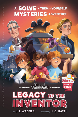 Legacy of the Inventor: A Timmi Tobbson Children's Adventure Book - Wagner, J I