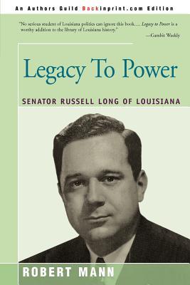 Legacy to Power: Senator Russell Long of Louisiana - Mann, Robert T