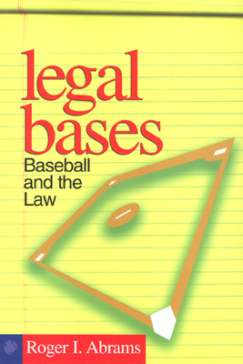 Legal Bases: Baseball and the Law - Abrams, Roger I