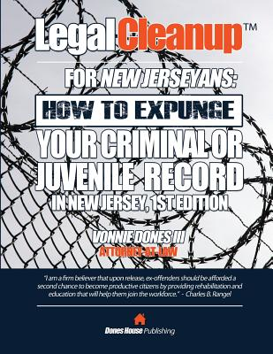 Legal Cleanup for New Jerseyans: How to Expunge Your Criminal or Juvenile Record in New Jersey, First Edition - Dones III, Vonnie C