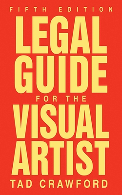 Legal Guide for the Visual Artist - Crawford, Tad