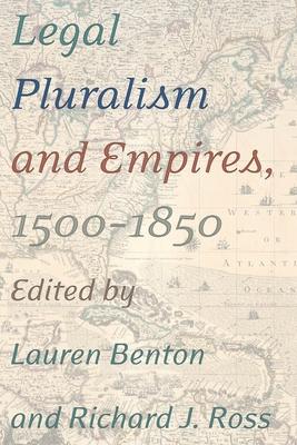 Legal Pluralism and Empires, 1500-1850 - Benton, Lauren (Editor)
