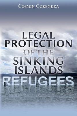 Legal Protection of the Sinking Islands Refugees - Corendea, Cosmin