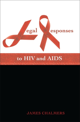 Legal Responses to HIV and AIDS - Chalmers, James, LLB