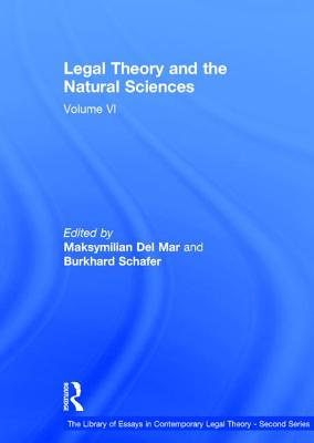 Legal Theory and the Natural Sciences: Volume VI - Schafer, Burkhard, and Mar, Maksymilian Del (Editor)