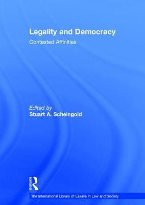 Legality and Democracy: Contested Affinities - Scheingold, Stuart a (Editor)