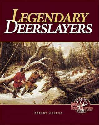 Legendary Deerslayers - Wegner, Robert