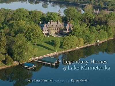 Legendary Homes of Lake Minnetonka - Hammel, Bette, and Melvin, Karen (Photographer)