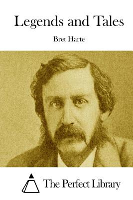Legends and Tales - Harte, Bret, and The Perfect Library (Editor)