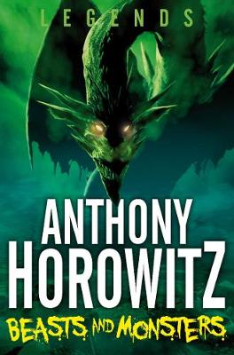 Legends! Beasts and Monsters - Horowitz, Anthony