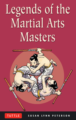 Legends of the Martial Arts Masters - Peterson, Susan Lynn