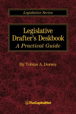 Legislative Drafter's Deskbook: A Practical Guide - Dorsey, Tobias A, and Brass, Clint (Contributions by)